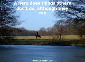 hero does things others don't do, although they can - Romain Rolland ...