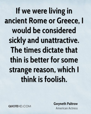 If we were living in ancient Rome or Greece, I would be considered ...