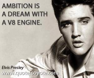 quotes - Ambition is a dream with a V8 engine.