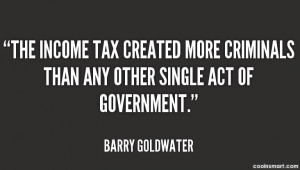 Tax Quote: The income tax created more criminals than...