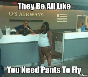 ... you need pants to fly black woman at airport funny joke picture photo