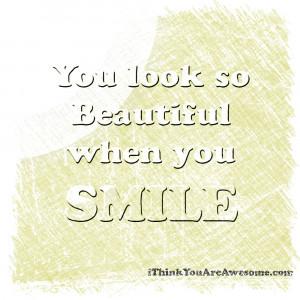 You-Look-So-Beautiful-whne-you-smile-Ithinkyouareawesome.com