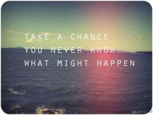 Why not take chances?