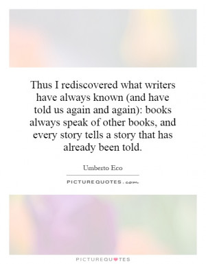 Thus I rediscovered what writers have always known (and have told us ...