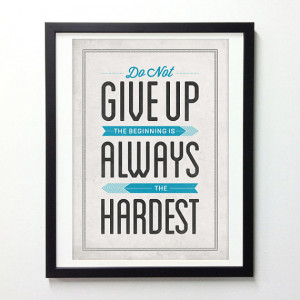 Inspirational Quote Poster - Do Not Give Up Beginning Is Always ...