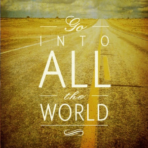 Go into all the world.