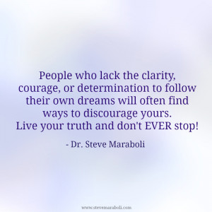 ... dreams will often find ways to discourage yours. Live your truth and