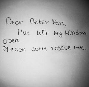 Dear Peter Pan, I've left my window open. Please come rescue me.