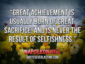 Great Achievement Is Usually Born Of Great Sacrifice - Achievement ...