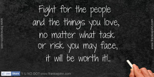 people and the things you love no matter what task or risk you may ...