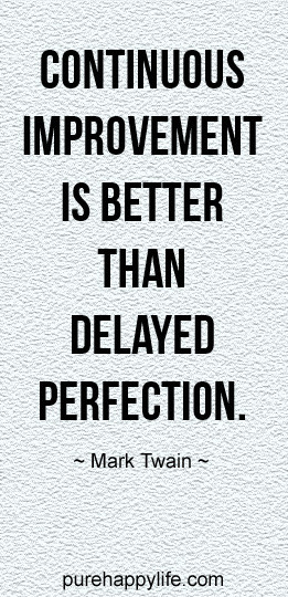Inspirational Quote: Continuous improvement is better than delayed ...