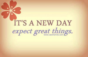 Its A New Day Quotes Its a new day - expect great