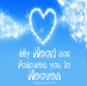 My Heart Has Followed YOU To Heaven - In Loving Memory - Remembrance ...