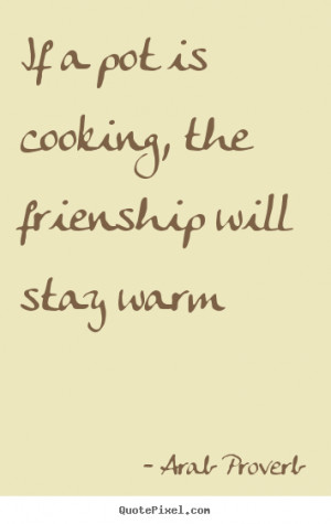 quotes about friendship by arab proverb make your own friendship quote ...