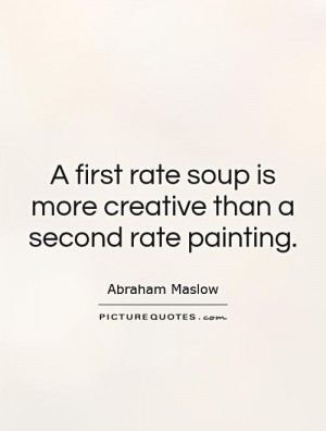 ... soup is more creative than a second rate painting Picture Quote #1