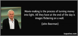 Movie-making is the process of turning money into light. All they have ...