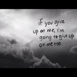 if you give up on me unknown quotes added by jpsfiance15 2 up 1 down ...