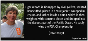 Tiger Woods is kidnapped by rival golfers, sedated, handcuffed, placed ...