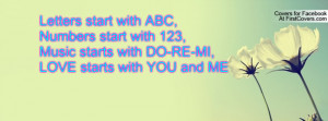 start with ABC,Numbers start with 123,Music starts with DO-RE-MI,LOVE ...