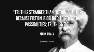 ... because Fiction is obliged to stick to possibilities; Truth isn't