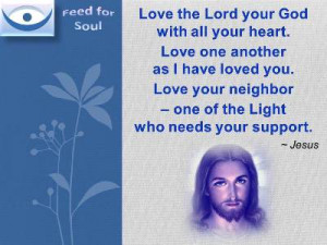 Jesus on Love quotes: Love the Lord your God with all your heart. Love ...