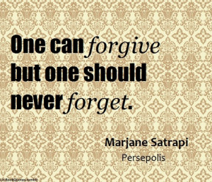 One can forgive but one should never forget.