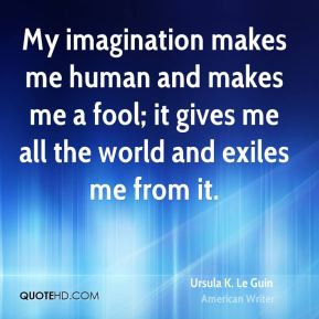 ursula-k-le-guin-ursula-k-le-guin-my-imagination-makes-me-human-and ...
