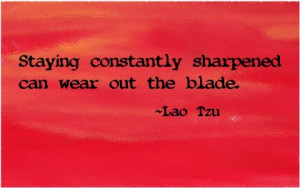 Don't Wear Out Your Blade… | Tao Te Ching Daily420