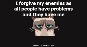 my enemies as all people have problems and they have me - Funny Quotes ...