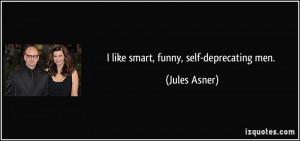 like smart, funny, self-deprecating men. - Jules Asner
