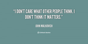 quote-John-Malkovich-i-dont-care-what-other-people-think-1-134342_1 ...