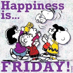 Happiness is Friday quotes quote charlie brown friday peanuts days of ...