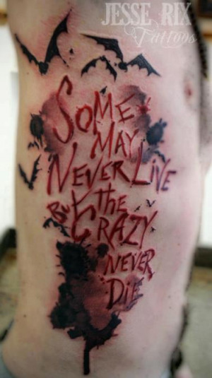 ... Some may never live but the crazy never die quote tattoos on side body