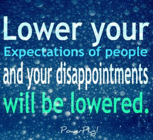 Positive Expectations Quotes Lower your expectations of