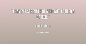 quote-Ruth-Benedict-i-havent-strength-of-mind-not-to-65340.png
