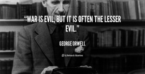 quote-George-Orwell-war-is-evil-but-it-is-often-50514.png