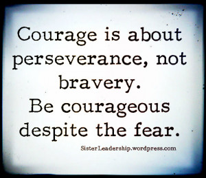 ve misunderstood courage my whole life until now i thought courage ...