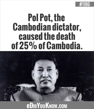 eDidYouKnow.com Pol Pot, the Cambodian dictator, caused the death ...