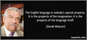 The English language is nobody's special property. It is the property ...