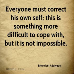 Bhumibol Adulyadej - Everyone must correct his own self; this is ...