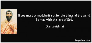 If you must be mad, be it not for the things of the world. Be mad with ...
