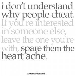 don't understand why people cheat ;(