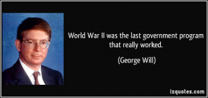 World War II was the last government program that really worked ...