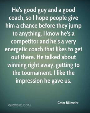 grant-billmeier-quote-hes-good-guy-and-a-good-coach-so-i-hope-people ...