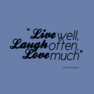 Quotes Picture: live well, laugh often, love much