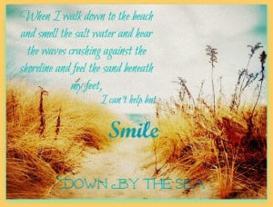 ... the shoreline and feel the sand beneath my feet i can t help but smile