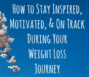 ... motivated, weight loss help, weight loss journey, how to stay on track
