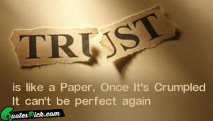 Trust Is Like A Paper Quote by Unknown @ Quotespick.com