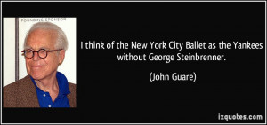 think of the New York City Ballet as the Yankees without George ...