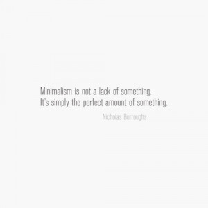 Food for Thought: Minimalism is not a lack of something; it's simply ...